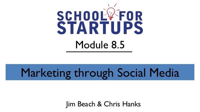 Module 8.5Marketing through Social Media        Jim Beach & Chris Hanks