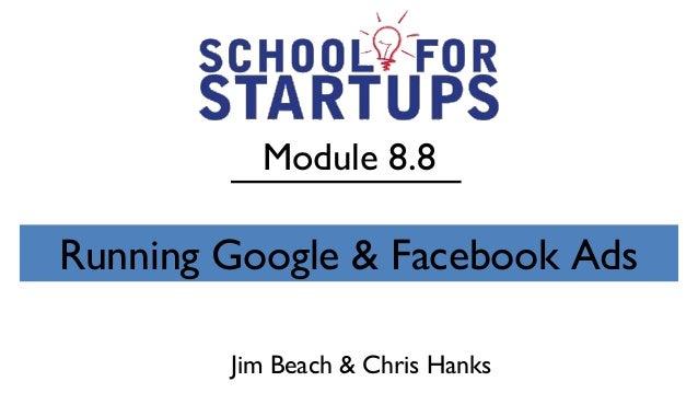 Module 8.8Running Google & Facebook Ads        Jim Beach & Chris Hanks