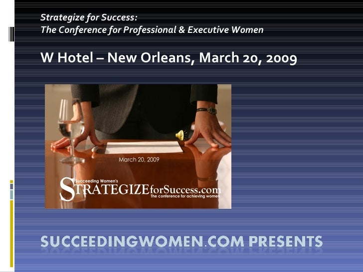 Strategize for Success:  The Conference for Professional & Executive Women W Hotel – New Orleans, March 20, 2009