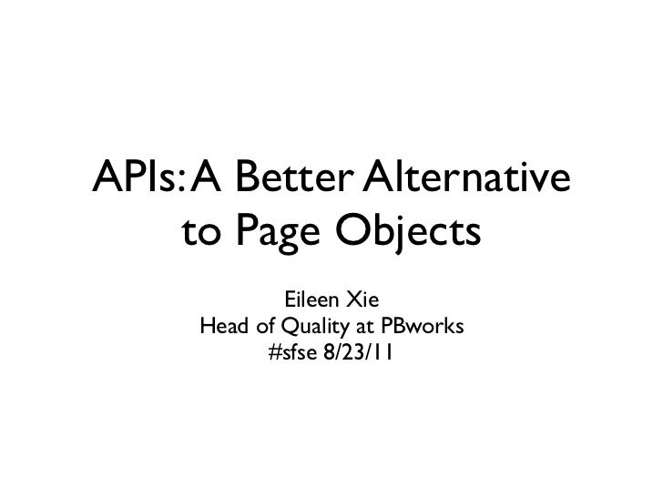 APIs: A Better Alternative    to Page Objects             Eileen Xie     Head of Quality at PBworks           #sfse 8/23/11