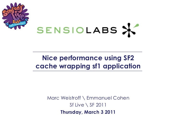 Nice performance using SF2 cache wrapping sf1 application Marc Weistroff  Emmanuel Cohen Sf Live  SF 2011 Thursday, March ...