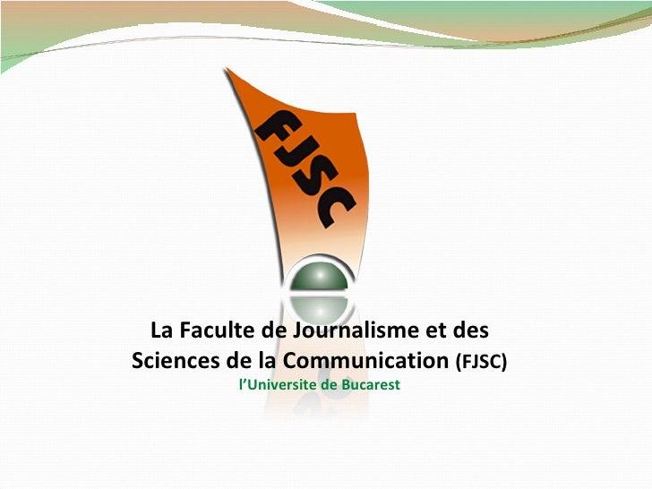 La Faculte de Journalisme et des Sciences de la Communication  (FJSC) l'Universite de Bucarest