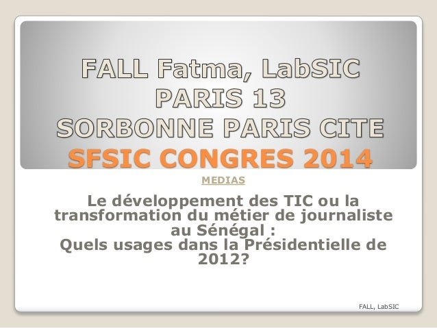 SFSIC CONGRES 2014 MEDIAS Le développement des TIC ou la transformation du métier de journaliste au Sénégal : Quels usages...