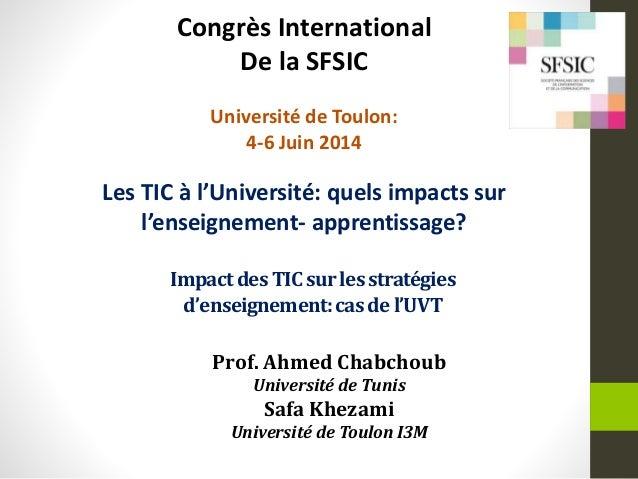 ImpactdesTICsurlesstratégies d'enseignement:casdel'UVT Prof. Ahmed Chabchoub Université de Tunis Safa Khezami Université d...