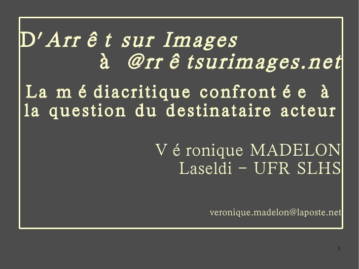 D' Arrêt sur Images   à  @rrêtsurimages.net La médiacritique confrontée à la question du destinataire acteur Véronique MAD...