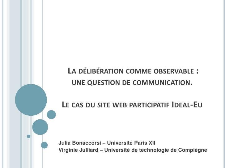 LA DÉLIBÉRATION COMME OBSERVABLE :     UNE QUESTION DE COMMUNICATION.    LE CAS DU SITE WEB PARTICIPATIF IDEAL-EU    Julia...