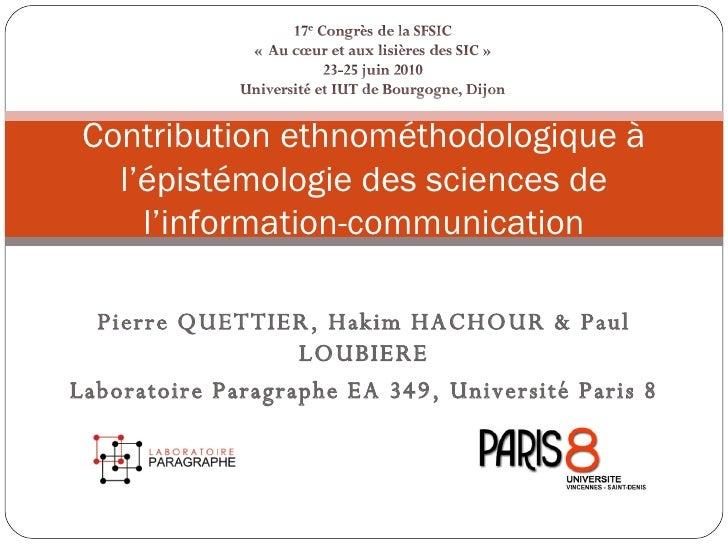 Pierre QUETTIER, Hakim HACHOUR & Paul LOUBIERE Laboratoire Paragraphe EA 349, Université Paris 8 Contribution ethnométhodo...