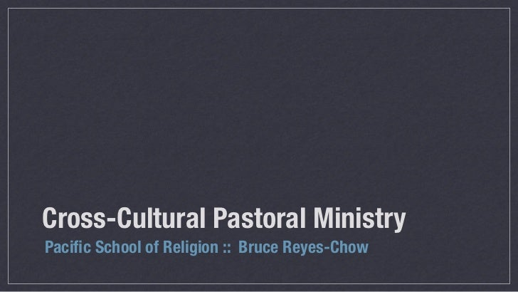 Cross-Cultural Pastoral MinistryPacific School of Religion :: Bruce Reyes-Chow