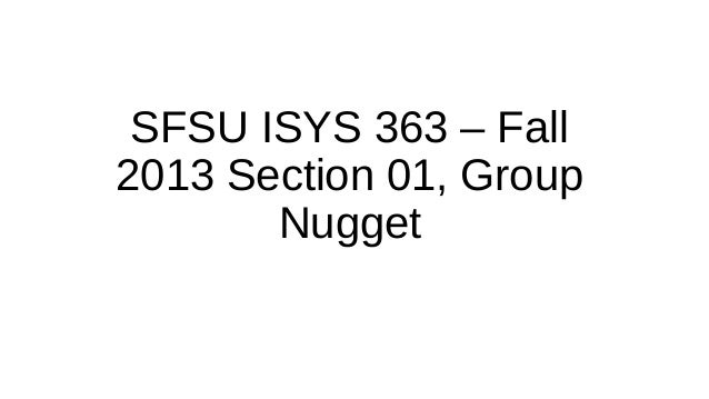 SFSU ISYS 363 – Fall 2013 Section 01, Group Nugget