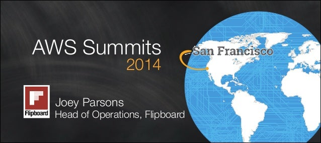 AWS Summits 2014 2014 Head of Operations, Flipboard Joey Parsons