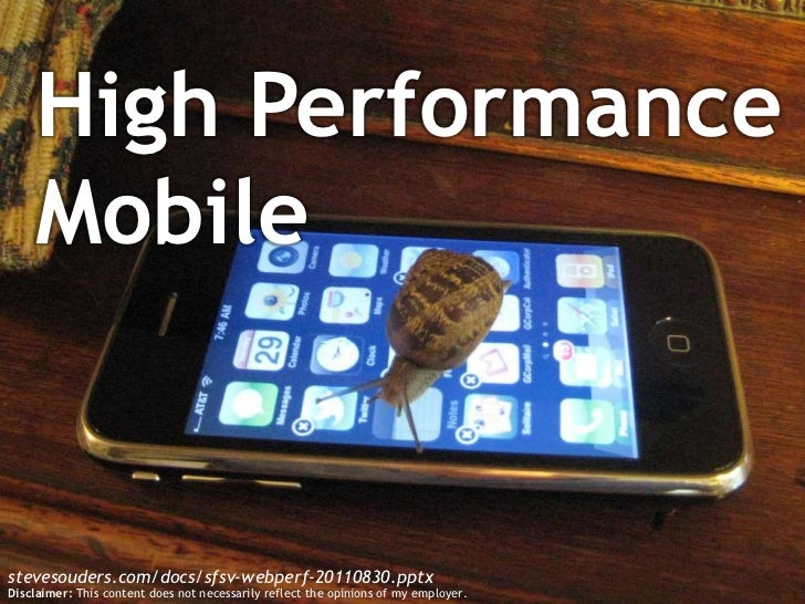 High Performance Mobile<br />stevesouders.com/docs/sfsv-webperf-20110830.pptx<br />Disclaimer: This content does not neces...