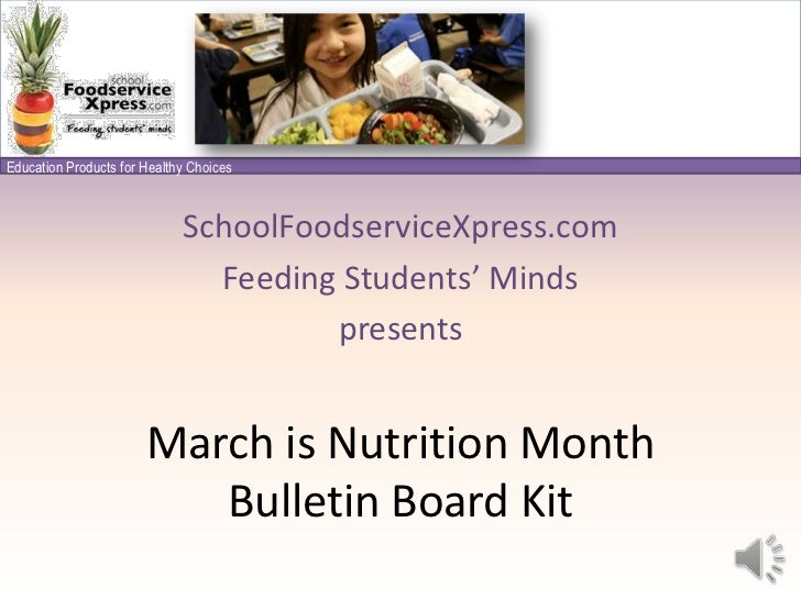 SchoolFoodserviceXpress.com<br />Feeding Students' Minds<br />presents<br />March is Nutrition Month Bulletin Board Kit<br />