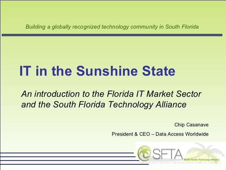 IT in the Sunshine State  An introduction to the Florida IT Market Sector and the South Florida Technology Alliance   Chip...