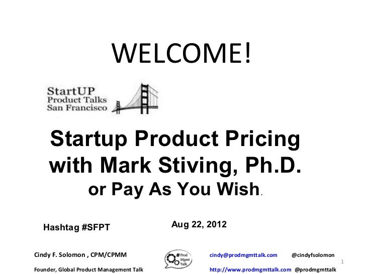 WELCOME!     Startup Product Pricing     with Mark Stiving, Ph.D.                   or Pay As You Wish.   Hashtag #SFPT   ...