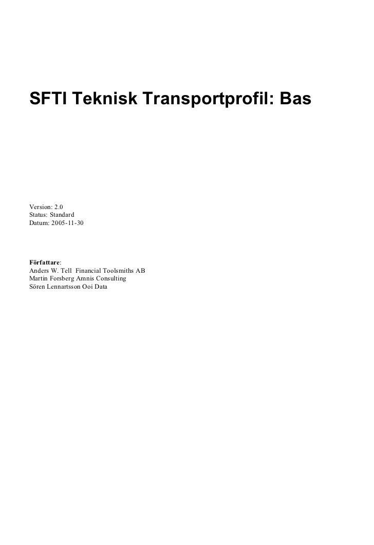 SFTI Teknisk Transportprofil: BasVersion: 2.0Status: StandardDatum: 2005-11-30Författare:Anders W. Tell Financial Toolsmit...