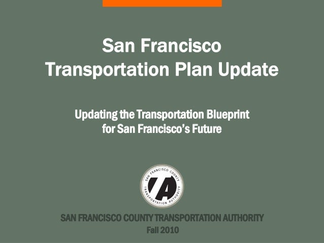 SAN FRANCISCO COUNTY TRANSPORTATION AUTHORITY San Francisco Transportation Plan Update Updating the Transportation Bluepri...