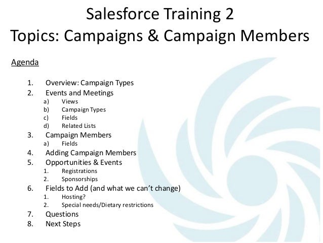 Salesforce Training 2 Topics: Campaigns & Campaign Members Agenda 1. Overview: Campaign Types 2. Events and Meetings a) Vi...