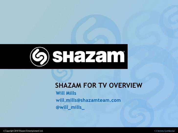 SHAZAM FOR TV OVERVIEW                                             Will Mills                                             ...
