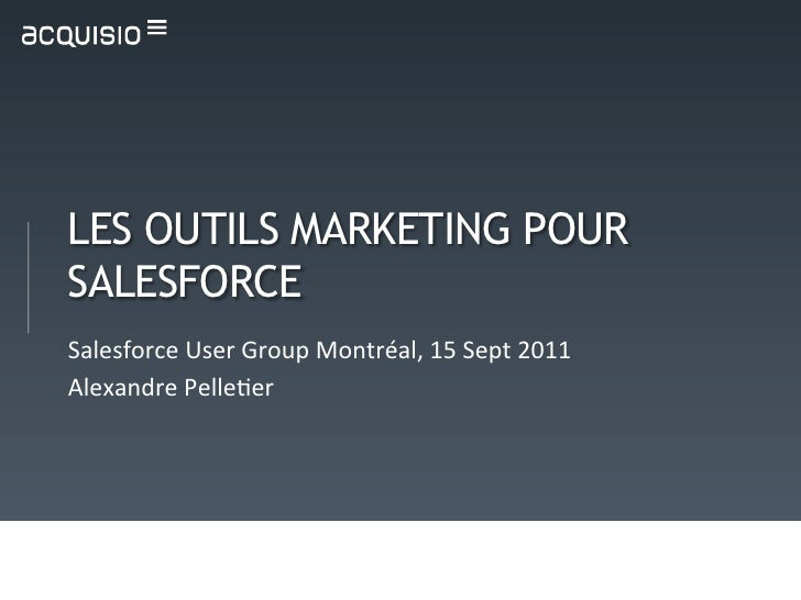 LES OUTILS MARKETING POURSALESFORCESalesforce	  User	  Group	  Montréal,	  15	  Sept	  2011	  Alexandre	  Pelle<er