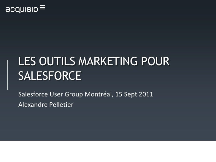 LES OUTILS MARKETING POUR SALESFORCE<br />Salesforce User Group Montréal, 15 Sept 2011<br />Alexandre Pelletier<br />
