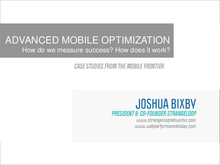 ADVANCED MOBILE OPTIMIZATION  How do we measure success? How does it work?