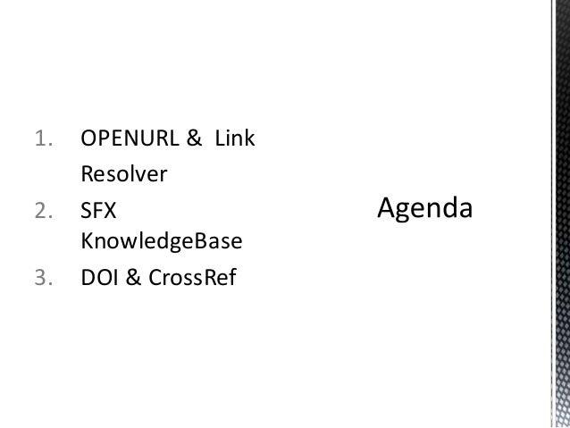 1.   OPENURL & Link     Resolver2.   SFX     KnowledgeBase3.   DOI & CrossRef