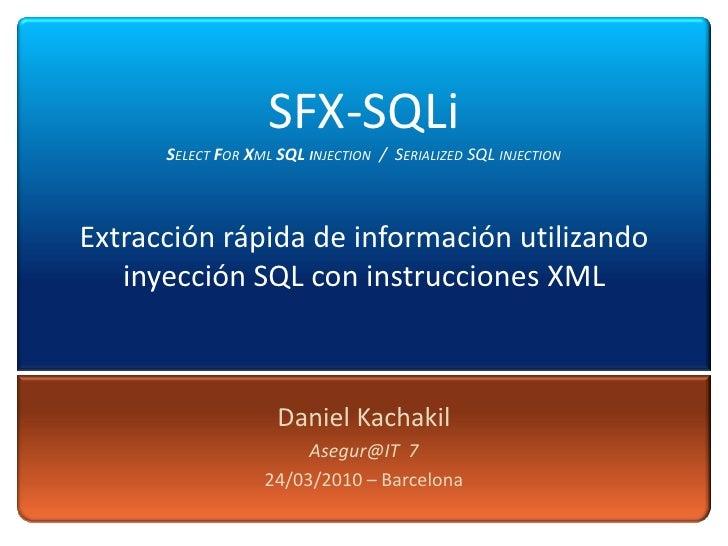 SFX-SQLiSelect For Xml SQLinjection  /  Serialized SQL injectionExtracción rápida de información utilizando inyección SQL ...
