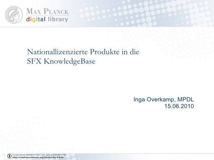 Nationallizenzierte Produkte in die SFX KnowledgeBase Inga Overkamp, MPDL 15.06.2010