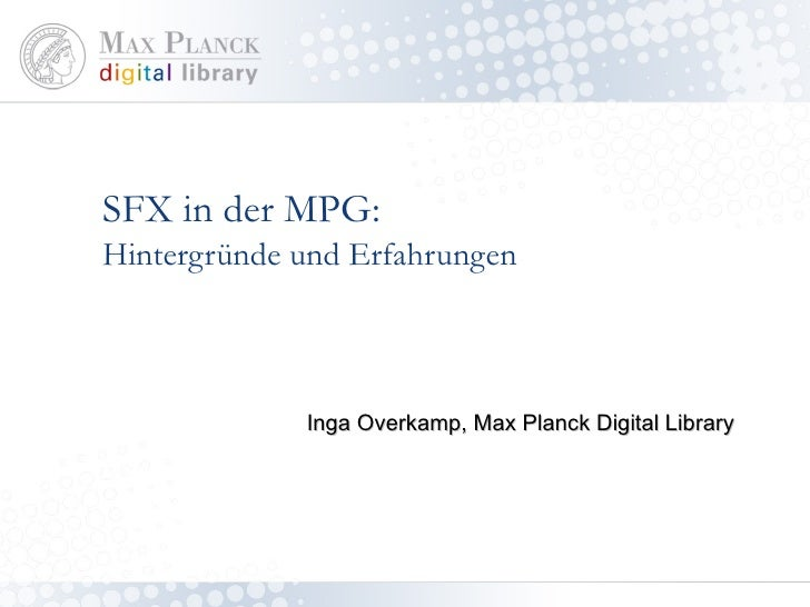 SFX in der MPG: Hintergründe und Erfahrungen Inga Overkamp, Max Planck Digital Library