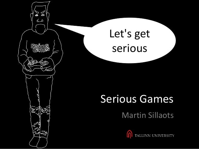 Serious Games Martin Sillaots Let's get serious