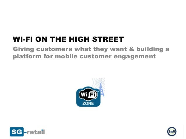 WI-FI ON THE HIGH STREETGiving customers what they want & building aplatform for mobile customer engagement