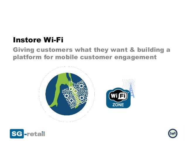 Instore Wi-FiGiving customers what they want & building aplatform for mobile customer engagement
