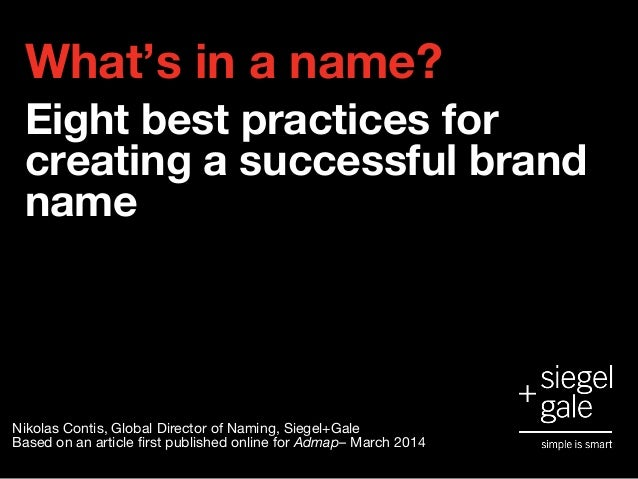 What's in a name? Eight best practices for creating a successful brand name Nikolas Contis, Global Director of Naming, Sie...