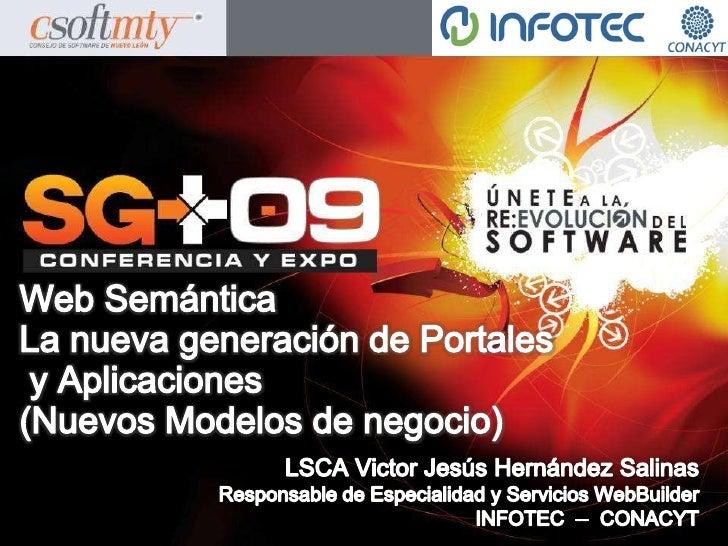 Web SemánticaLa nueva generación de Portales y Aplicaciones (Nuevos Modelos de negocio)<br />LSCA Victor Jesús Hernández S...