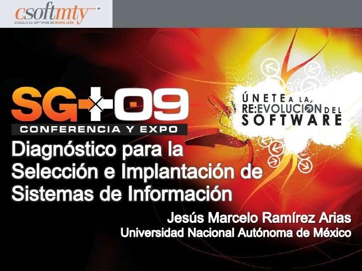 Jesús Marcelo Ramírez Arias<br />Universidad Nacional Autónoma de México<br />Diagnóstico para laSelección e Implantación ...