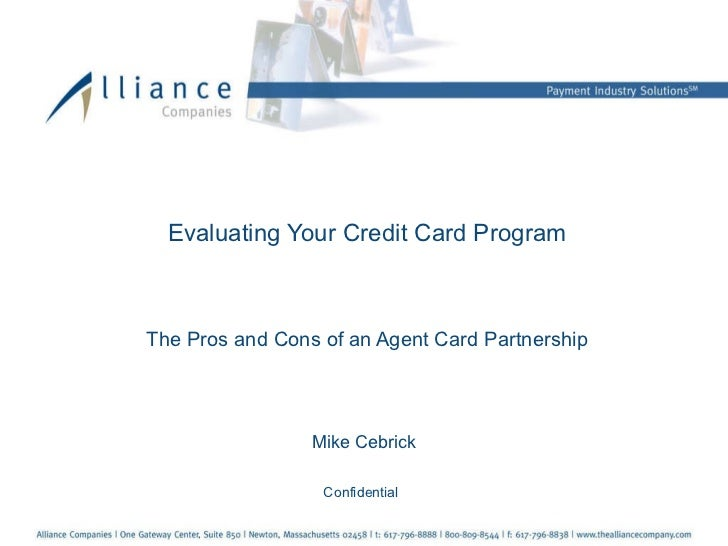 Evaluating Your Credit Card Program The Pros and Cons of an Agent Card Partnership Mike Cebrick Confidential