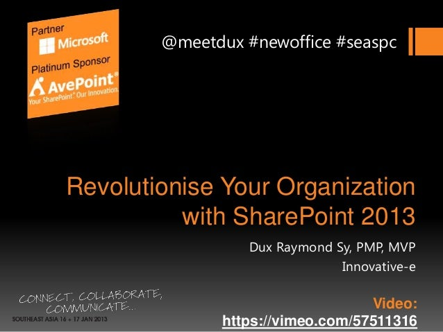 @meetdux #newoffice #seaspcRevolutionise Your Organization          with SharePoint 2013                  Dux Raymond Sy, ...