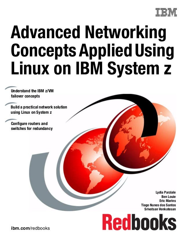 ibm.com/redbooks Front cover Advanced Networking ConceptsAppliedUsing Linux on IBM System z Lydia Parziale Ben Louie Eric ...