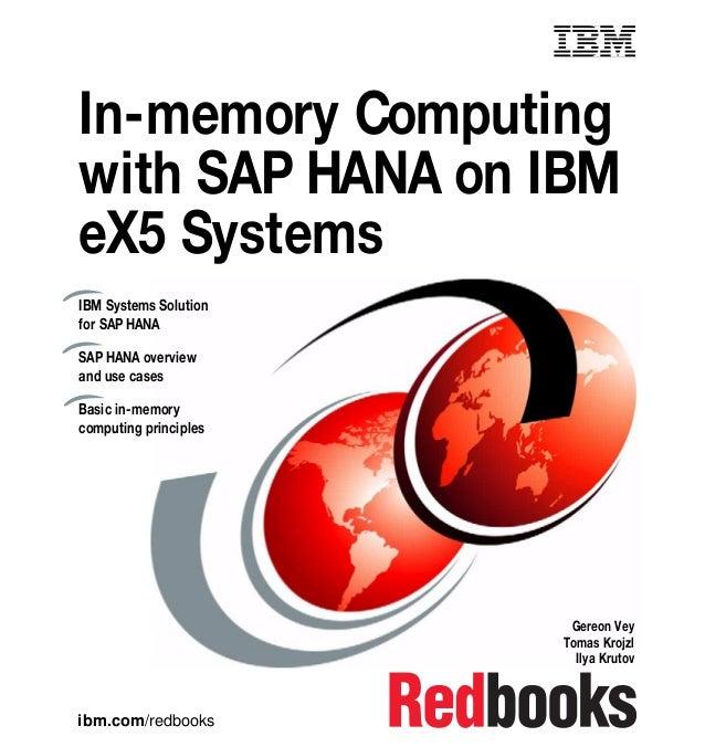 ibm.com/redbooks In-memory Computing with SAP HANA on IBM eX5 Systems Gereon Vey Tomas Krojzl Ilya Krutov IBM Systems Solu...