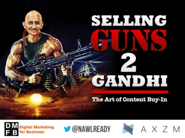 Selling Guns to Gandhi: The Art of Content Buy-In - DMFB