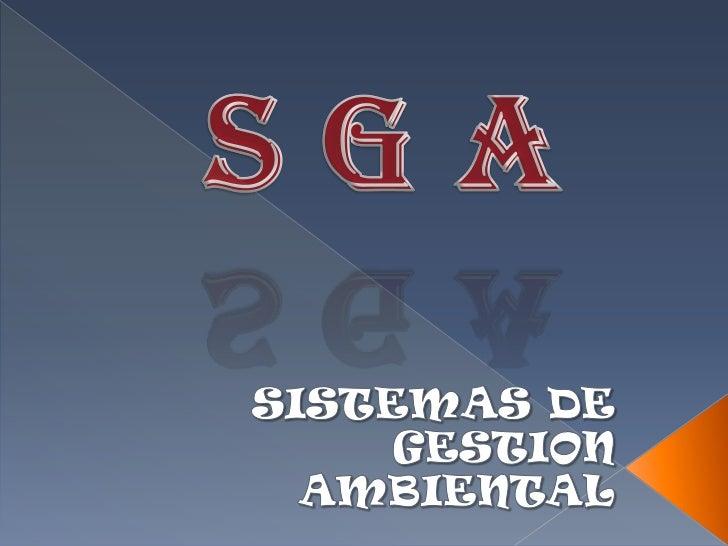 S G A<br />SISTEMAS DE GESTION AMBIENTAL <br />