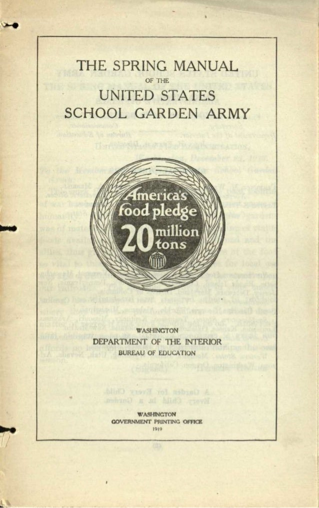THE SPRING MANUAL OF THE UNITED STATES SCHOOL GARDEN ARMY WASHINGTON DEPARTMENT OF THE !NTER10R BUREAU OF EDUCATION • WASH...