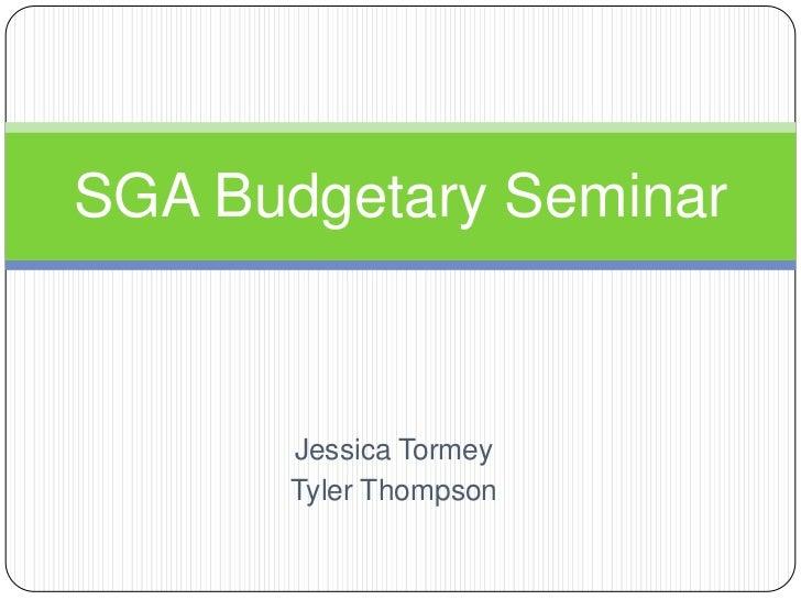Jessica Tormey<br />Tyler Thompson<br />SGA Budgetary Seminar<br />
