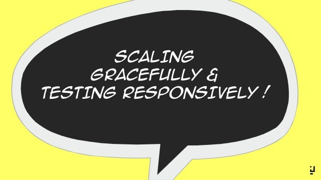 Scaling Gracefully & Testing Responsively