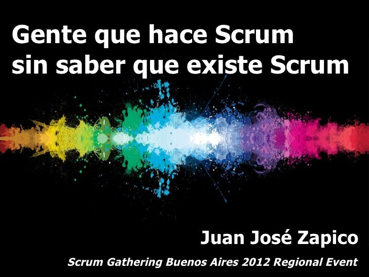 Gente que hace Scrum sin saber que existe Scrum (Scrum Gathering Bs As 2012)