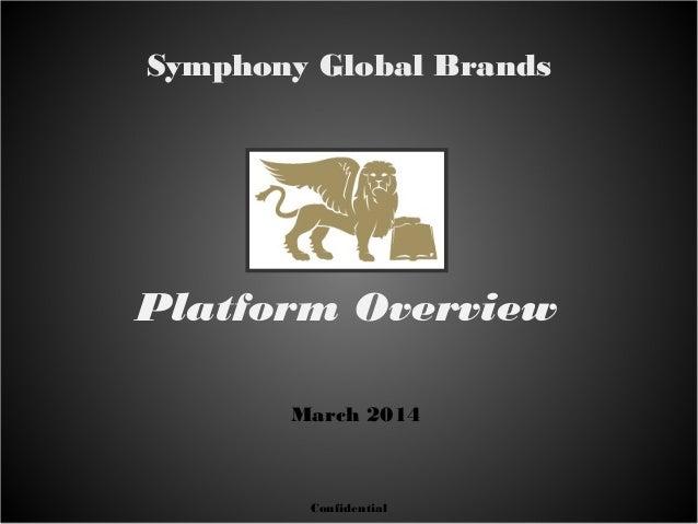 Symphony Global Brands Confidential March 2014 Platform Overview