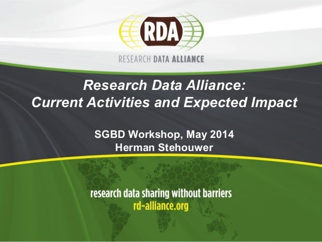 Research Data Alliance: Current Activities and Expected Impact SGBD Workshop, May 2014 Herman Stehouwer