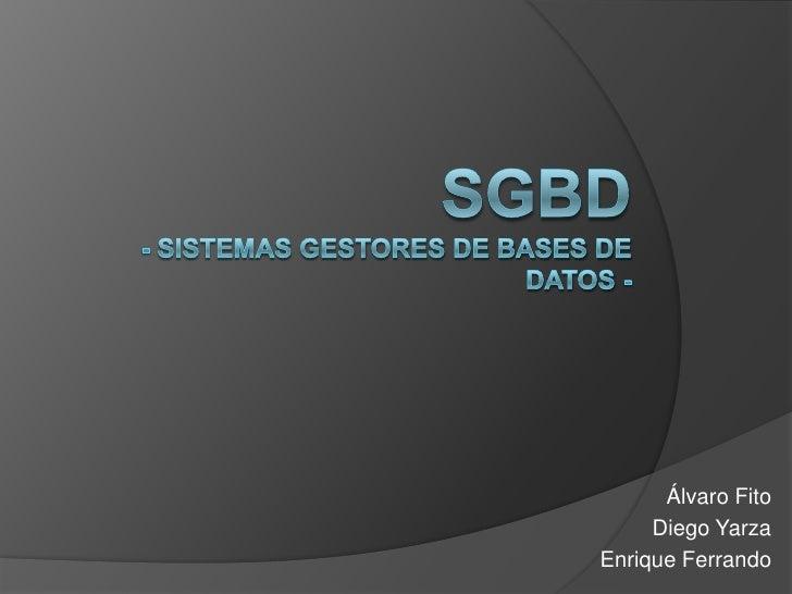 SGBD- Sistemas gestores de bases de datos -<br />Álvaro Fito<br />Diego Yarza<br />Enrique Ferrando<br />