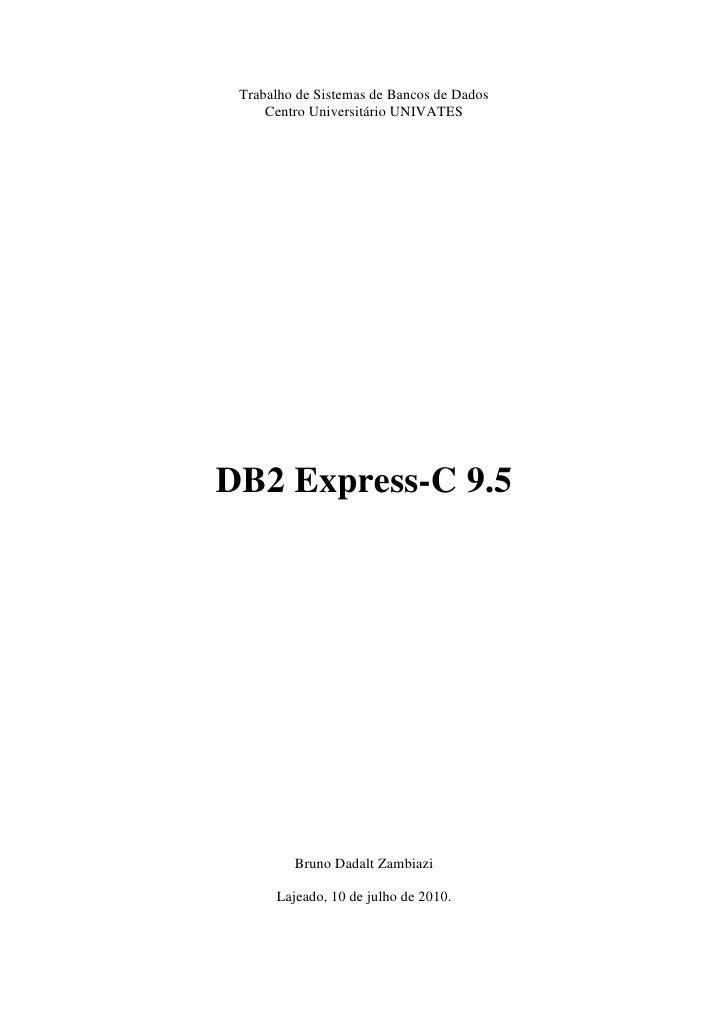 Trabalho de Sistemas de Bancos de Dados      Centro Universitário UNIVATES     DB2 Express-C 9.5              Bruno Dadalt...