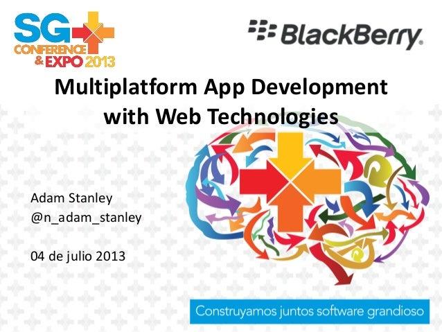 Multiplatform App Development with Web Technologies Adam Stanley @n_adam_stanley 04 de julio 2013 Logo de empresa que pres...